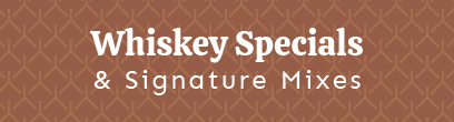 Whiskey Specials & Signature Mixes